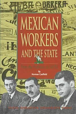 Image for Mexican Workers and the State: From the Porfiriato to NAFTA