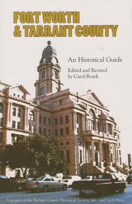 Fort Worth & Tarrant County, a Historical Guide, Roark, Carol