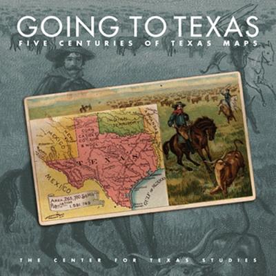 Image for Going to Texas: Five Centuries of Texas Maps