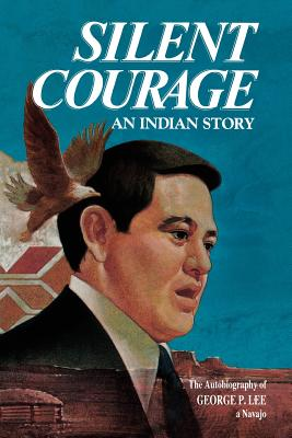 Image for Silent Courage: An Indian Story : The Autobiography of George P. Lee, a Navajo.