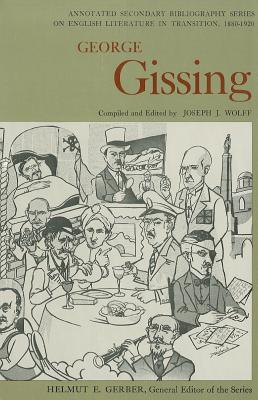 Image for George Gissing: An Annotated Bibliography of Writings About Him (Annotated Secondary Bibliography Series on English Literature in Transition, 1880-1920)