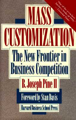 Mass Customization: The New Frontier in Business Competition, Pine, B. Joseph