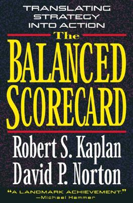 The Balanced Scorecard: Translating Strategy into Action, Robert S. Kaplan, David P. Norton