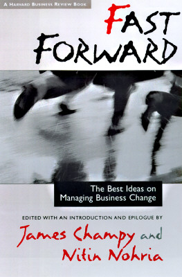 Fast Forward: The Best Ideas on Managing Business Change (Harvard Business Review Book), Champy, James [Editor]; Nohria, Nitin [Editor];