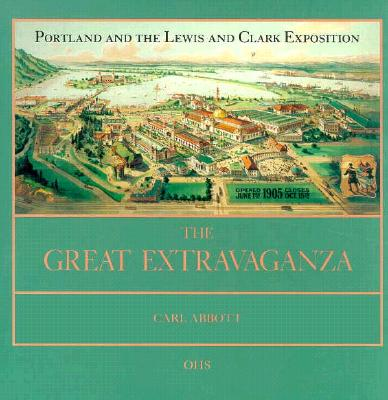 The Great Extravaganza: Portland and the Lewis and Clark Exposition, Abbott, Carl