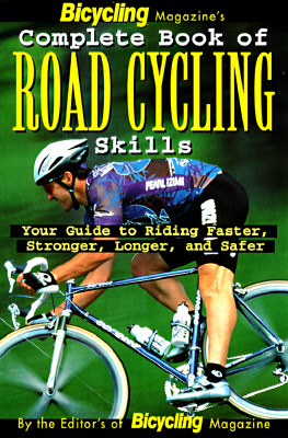 Image for Bicycling Magazines Complete Book of Road Cycling Skills : Your Guide to Riding Faster, Stronger, Longer, and Safer