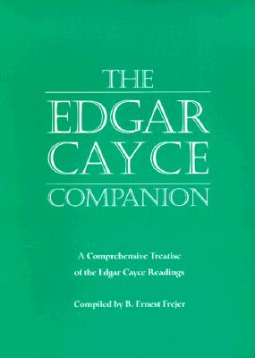 The Edgar Cayce Companion: A Comprehensive Treatise of the Edgar Cayce Readings, Frejer, B. Ernest