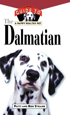 The Dalmatian: An Owner's Guide to a Happy Healthy Pet, Patti Strand, Rod Strand