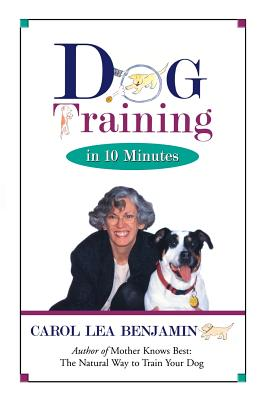Dog Training in 10 Minutes, Benjamin, Carol Lea