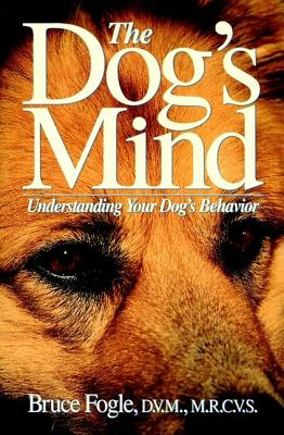 The Dog's Mind: Understanding Your Dog's Behavior (Howell reference books), Fogle, Bruce