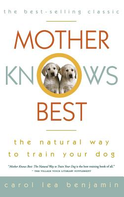 "Mother Knows Best: The Natural Way to Train Your Dog, ""Benjamin, Carol Lea"""