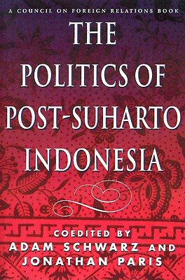 The Politics of Post-Suharto Indonesia, Schwarz, Adam; Paris, Jonathan