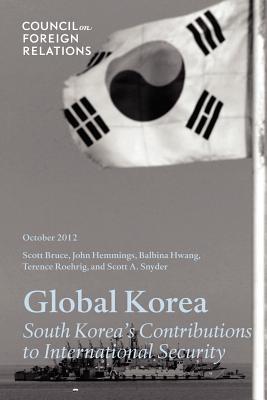 Global Korea: South Korea's Contributions to International Security, Scott Snyder