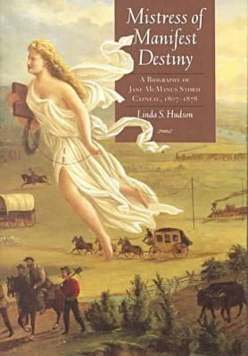 Image for Mistress of Manifest Destiny: A Biography of Jane McManus Storm Cazneau, 1807-1878