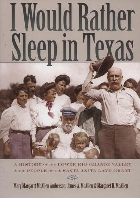Image for I Would Rather Sleep in Texas: A History of the Lower Rio Grande Valley and the People of the Santa Anita Land Grant