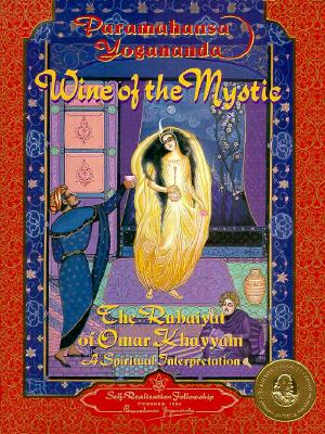 Wine of the Mystic : The Rubaiyat of Omar Khayyam : A Spiritual Interpretation, Paramahansa Yogananda