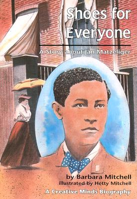 Shoes for Everyone: A Story about Jan Matzeliger (Creative Minds Biography), Barbara Mitchell