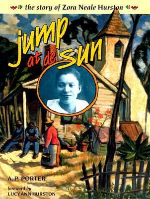 Jump at De Sun: The Story of Zora Neale Hurston, Porter, A. P.; hurston, Lucy Ann [foreword]