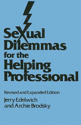 Sexual Dilemmas For The Helping Professional: Revised and Expanded Edition, Edelwich, Jerry; Brodsky, Archie