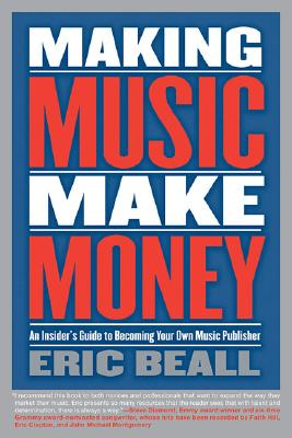 Image for Making Music Make Money: An Insider's Guide to Becoming Your Own Music Publisher