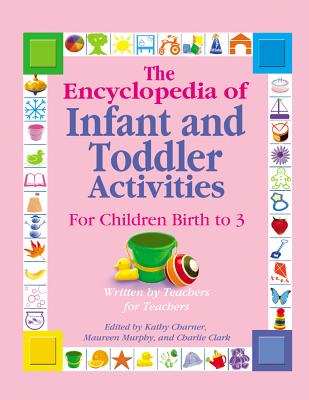 Image for The Encyclopedia of Infant and Toddlers Activities for Children Birth to 3: Written by Teachers for Teachers