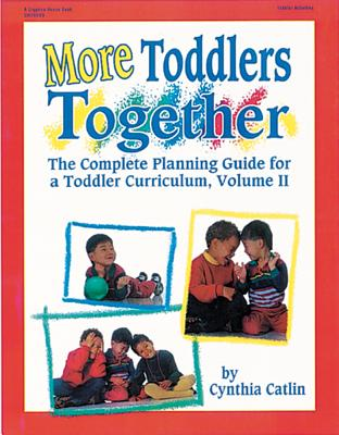 More Toddlers Together: The Complete Planning Guide for a Toddler Curriculum Vol. 2, Cynthia Catlin