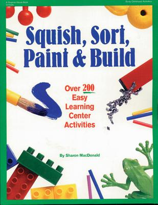 Squish, Sort, Paint & Build: Over 200 Easy Learning Center Activities, MacDonald, Sharon