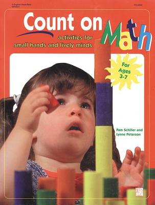 Count on Math: Activities for Small Hands and Lively Minds, Pam Schiller, Lynne Peterson