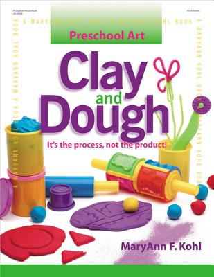 Preschool Art: Clay & Dough, Kohl, MaryAnn F.