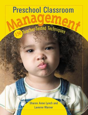 Preschool Classroom Management: 150 Teacher-Tested Techniques, Warner, Laverne; Lynch, Sharon
