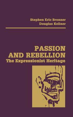 Passion and Rebellion: The Expressionist Heritage, Bronner, stephen Eric [editor]; Kellner, Douglas [editor]