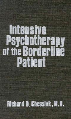 Intensive Psychotherapy of the Borderline Patient, Chessick, Richard D.