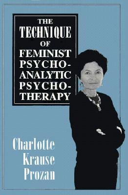 The Technique of Feminist Psychoanalytic Psychotherapy, Prozan, Charlotte Krause