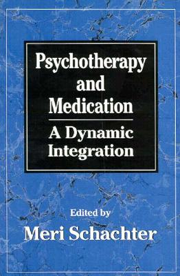 Image for Psychotherapy and Medication: A Dynamic Integration
