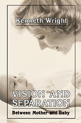 Vision and Separation: Between Mother and Baby, Wright, Kenneth