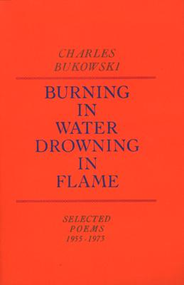 Burning in Water, Drowning in Flame, Bukowski, Charles