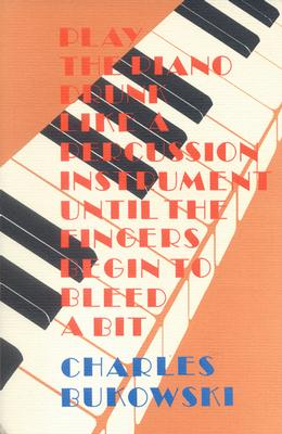 Image for Play the Piano Drunk Like a Percussion Instrument until the Fingers Begin to Bleed a Bit