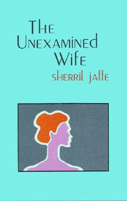 The Unexamined Wife, Sherril Jaffe