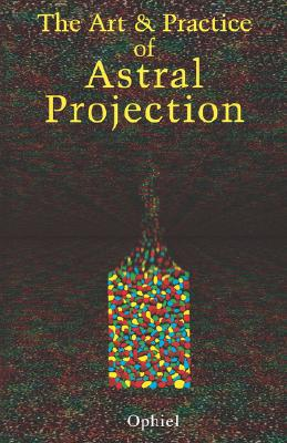 The Art and Practice of Astral Projection, Ophiel
