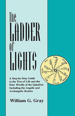 Image for Ladder of Lights: A Step by Step Guide to the Tree of Life and the Four Worlds of the Qabalists Including the Angelic and Archangelic Realms