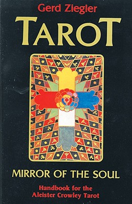 Tarot: Mirror of the Soul: Handbook for the Aleister Crowley Tarot, Ziegler, Gerd