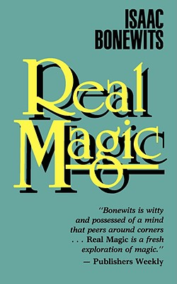 Real Magic: An Introductory Treatise on the Basic Principles of Yellow Magic, Bonewits, Isaac