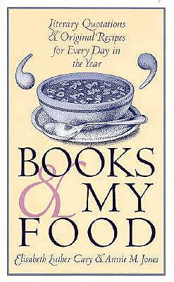 Image for BOOKS & MY FOOD LITERARY QUOTATIONS AND ORIGINAL RECIPES FOR EVERY DAY IN THE YEAR