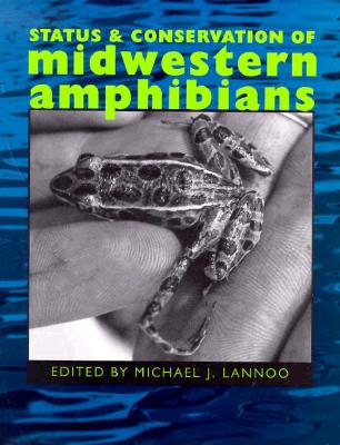 Status & Conservation of Midwestern Amphibians, Lannoo, M. J. (ed.)