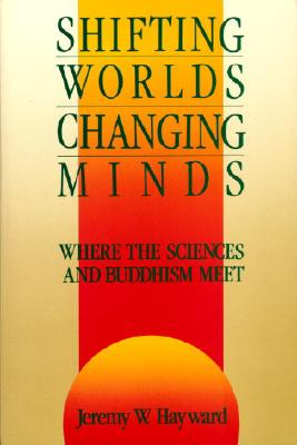 Image for Shifting Worlds, Changing Minds: Where the Sciences and Buddhism Meet