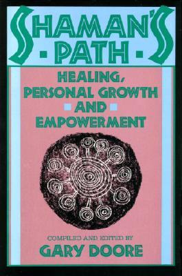 Shaman's Path: Healing, Personal Growth and Empowerment, Doore, Gary [editor]