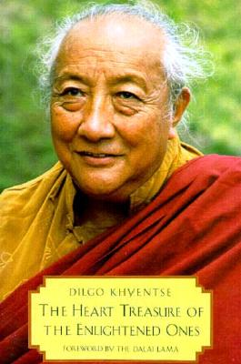 """The Heart Treasure of the Enlightened Ones: The Practice of View, Meditation, and Action: A Discourse Virtuous in the Beginning, Middle, and End"", ""Rinpoche, Patrul, Khyentse, Dilgo Rinpoche"""