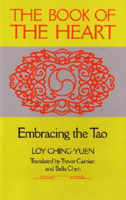 The Book of the Heart: Embracing the Tao, Loy Ching-Yuen