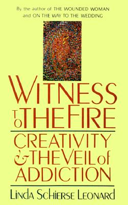 Image for Witness to the Fire: Creativity and the Veil of Addiction
