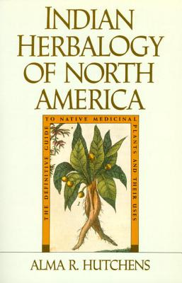 Indian herbalogy of North America : a study of Anglo-American, Russian and Oriental literature on Indian medical botanics of North America with illustrations, glossary, index and annotated Bibliography, HUTCHENS, Alma R.; TRETCHIKOFF, N. G.; TRETCHIKOFF, Natalie K.